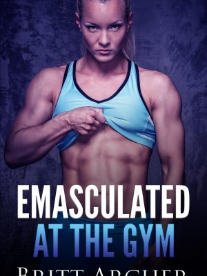 Emasculated at the Gym – Britt Archer