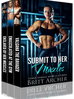 Submit to Her Muscles: Three Female Muscle Stories – Britt Archer